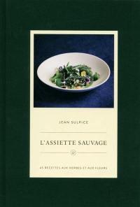 L'assiette sauvage : 45 recettes aux herbes et aux fleurs