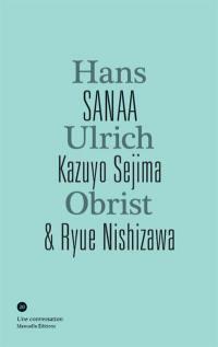 SANAA, Kazuyo Sejima & Ryue Nishizawa, Hans Ulrich Obrist