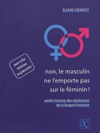 Non, le masculin ne l'emporte pas sur le féminin ! : petite histoire des résistances de la langue française