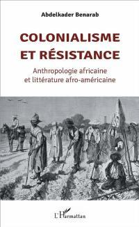 Colonialisme et résistance : anthropologie africaine et littérature afro-américaine
