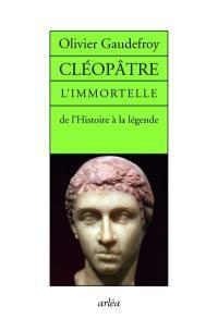 Cléopâtre l'immortelle : de l'histoire à la légende