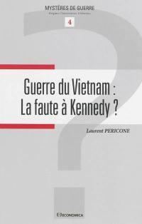 Guerre du Vietnam : la faute à Kennedy ?