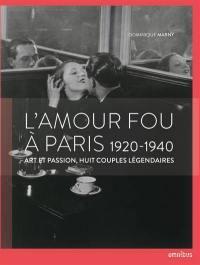 L'amour fou à Paris, 1920-1940 : art et passion, huit couples légendaires