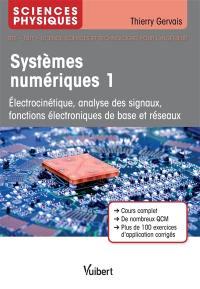 Systèmes numériques. Volume 1, Electrocinétique, analyse des signaux, fonctions électroniques de base et réseaux