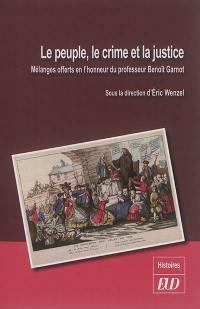 Le peuple, le crime et la justice : mélanges offerts en l'honneur du professeur Benoît Garnot