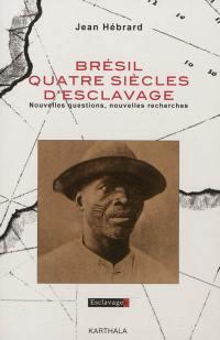 Brésil, quatre siècles d'esclavage