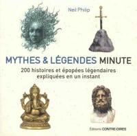Mythes & légendes minute : 200 histoires et épopées légendaires expliquées en un instant