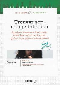 Trouver son refuge intérieur : apaiser stress et émotions chez les enfants et ados grâce à la pleine conscience