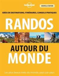 Randos autour du monde : les plus beaux treks du monde, pays par pays : idées de destinations, itinéraires, conseils pratiques