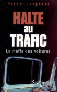 Halte au trafic : la mafia des voitures