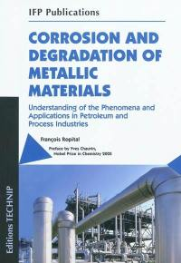 Corrosion and degradation of metallic materials : understanding of the phenomena and applications in petroleum and process industries
