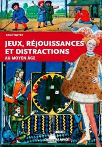 Jeux, réjouissances et distractions au Moyen Age