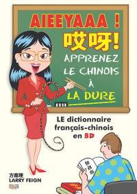 Aieeyaaa ! : apprenez le chinois à la dure de ai à zi : le dictionnaire français-chinois en BD