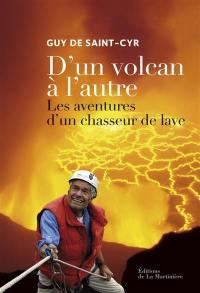 D'un volcan à l'autre : les aventures d'un chasseur de lave