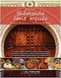 Shérazade était toquée : 10 villes, 10 nouvelles et 10 recettes du Maroc