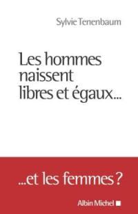 Les hommes naissent libres et égaux... : ... et les femmes ?