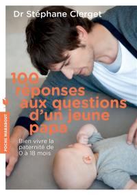 100 réponses aux questions d'un jeune papa : les conseils d'un psy pour bien vivre sa paternité