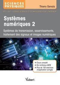 Systèmes numériques. Volume 2, Systèmes de transmission, asservissements, traitement des signaux et images numériques