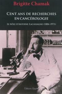 Cent ans de recherches en cancérologie