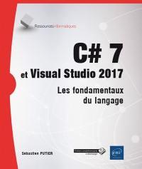 C# 7 et Visual Studio 2017 : les fondamentaux du langage