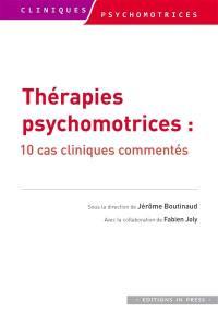 Thérapies psychomotrices : 10 cas cliniques commentés