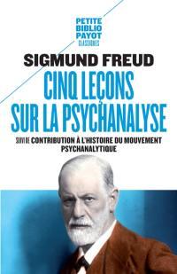Cinq leçons sur la psychanalyse; Suivi de Contribution à l'histoire du mouvement psychanalytique
