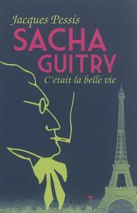 Sacha Guitry : c'était la belle vie