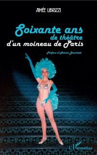 Soixante ans de théâtre d'un moineau de Paris