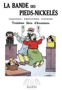 La bande des Pieds-Nickelés : Croquignol, Ribouldingue, Filochard, Troisième série d'aventures