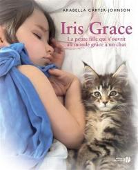 Iris Grace : la petite fille qui s'ouvrit au monde grâce à un chat : témoignage
