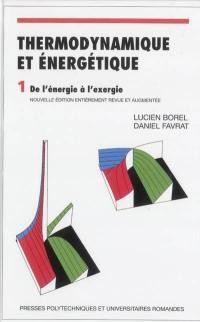 Thermodynamique et énergétique. Volume 1, De l'énergie à l'exergie