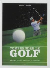 Comprendre le golf : histoire, analyse, pédagogie et exercices