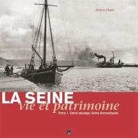 La Seine : vie et patrimoine. Volume 1, Seine sauvage, Seine domestiquée
