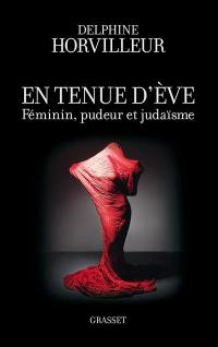 En tenue d'Eve : féminin, pudeur et judaïsme