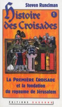 Histoire des croisades. Volume 1, La première croisade et la fondation du royaume de Jérusalem