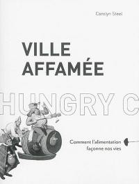 Ville affamée : comment l'alimentation façonne nos vies