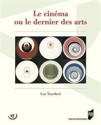 Le cinéma ou Le dernier des arts