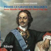 Pierre le Grand en Belgique : Anvers, Bruxelles, Bruges, Ostende, Namur, Liège, Spa