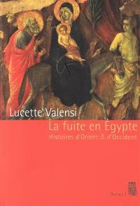 La fuite en Egypte : histoires d'Orient et d'Occident : essai d'histoire comparée