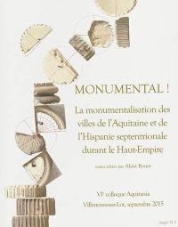 Monumental ! : la monumentalisation des villes de l'Aquitaine et de l'Hispanie septentrionale durant le Haut-Empire : actes du colloque de Villeneuve-sur-Lot, 10-12 septembre 2015