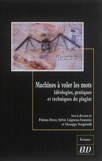 Machines à voler les mots : idéologies, pratiques et techniques du plagiat