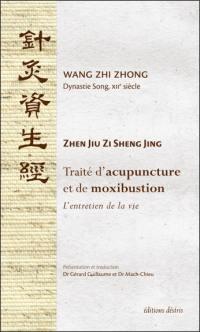 Traité d'acupuncture et de moxibustion : l'entretien de la vie : Zhen Jiu Zi Sheng Jing