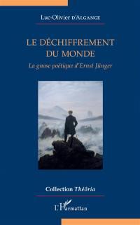 Le déchiffrement du monde : la gnose poétique d'Ernst Jünger
