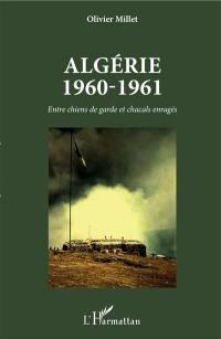 Algérie 1960-1961 : entre chiens de garde et chacals enragés