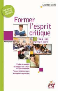 Former l'esprit critique. Volume 1, Pour une pensée libre