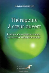 Thérapeute à coeur ouvert : pratique de la relation d'aide et ouverture transpersonnelle