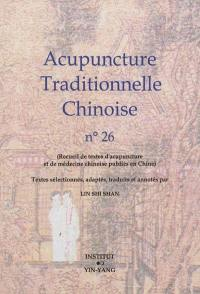 Acupuncture traditionnelle chinoise : recueil de textes d'acupuncture et de médecine chinoise publiés en Chine. Volume 26
