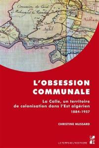 L'obsession communale : La Calle, un territoire de colonisation dans l'Est algérien 1884-1957
