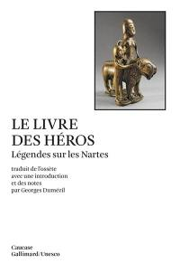 Le Livre des héros : légendes sur les Nartes
