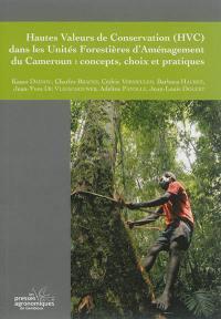 Hautes valeurs de conservation (HVC) dans les Unités forestières d'aménagement du Cameroun : concepts, choix et pratiques